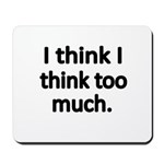 I think I think too much. Mousepad