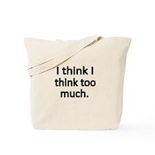 I think I think too much. Tote Bag