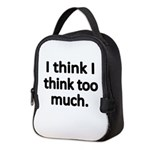 I think I think too much. Neoprene Lunch Bag