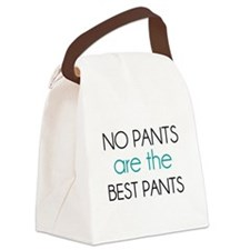 No Pants Are The Best Pants Canvas Lunch Bag