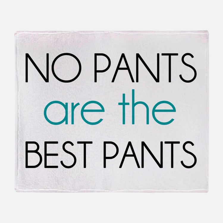 No Pants Are The Best Pants Throw Blanket
