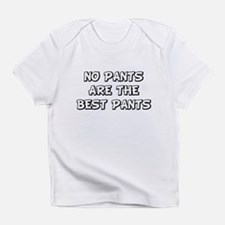 No Pants Are The Best Pants Infant T-Shirt