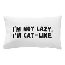 Im Not Lazy, Im Cat-Like Pillow Case