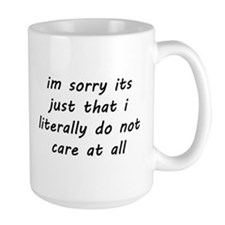 Im Sorry Its Just That I Literally Do not Care Mug