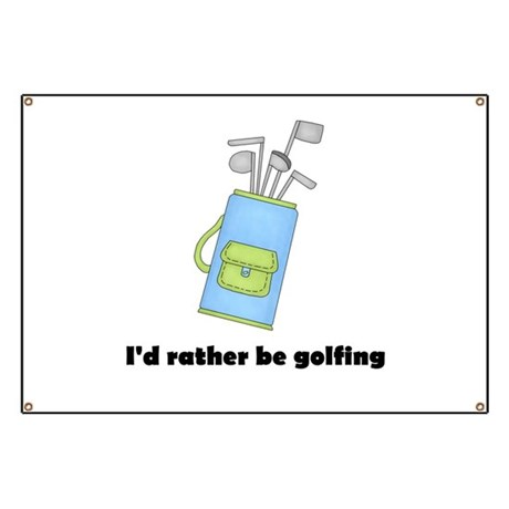 I'd Rather Be Golfing Banner