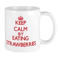 Keep calm by eating Strawberries Mugs