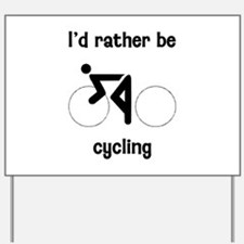 I'd Rather Be Cycling Yard Sign