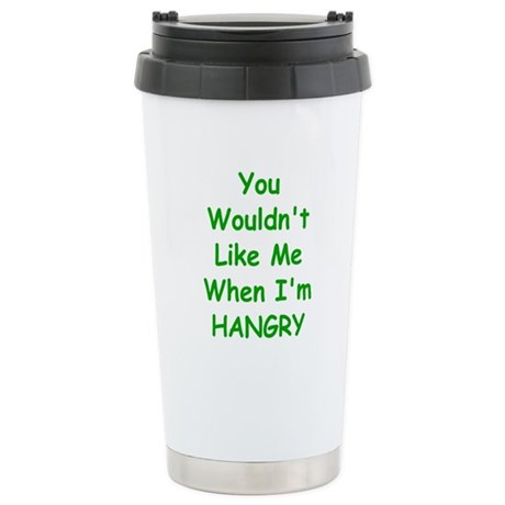 You Wouldn't Like Me When I'm Hangry Travel Mug
