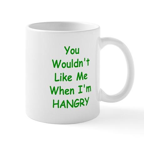 You Wouldn't Like Me When I'm Hangry Mugs