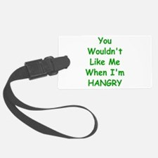 You Wouldn't Like Me When I'm Hangry Luggage Tag