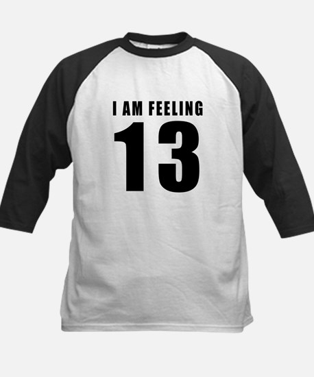 I am feeling 13 Kids Baseball Jersey