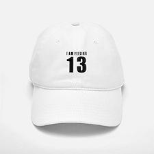 I am feeling 13 Baseball Baseball Cap