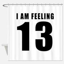 I am feeling 13 Shower Curtain