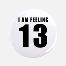 "I am feeling 13 3.5"" Button"