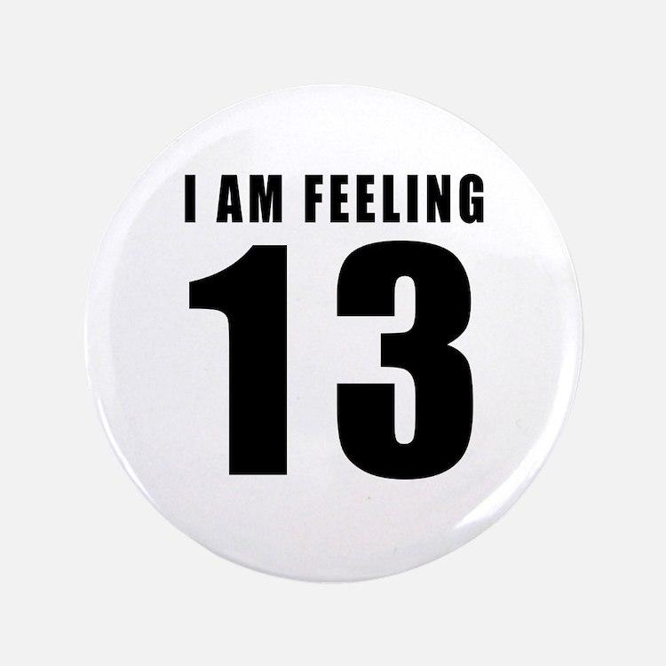 "I am feeling 13 3.5"" Button"