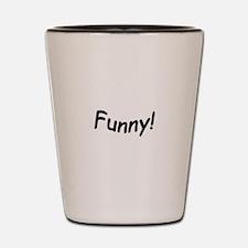 crazy funny Shot Glass