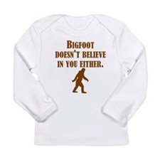 Bigfoot Doesnt Believe In You Either Long Sleeve T