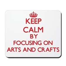 Keep calm by focusing on on Arts And Crafts Mousep