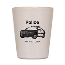 Police We Fix Stupid Shot Glass
