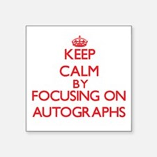 Keep calm by focusing on on Autographs Sticker