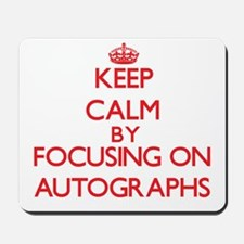 Keep calm by focusing on on Autographs Mousepad