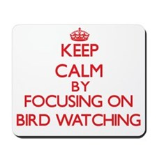 Keep calm by focusing on on Bird Watching Mousepad
