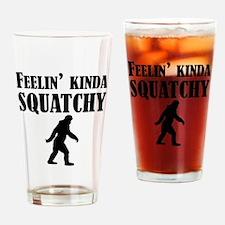 Feelin Kinda Squatchy Drinking Glass