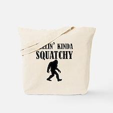 Feelin Kinda Squatchy Tote Bag