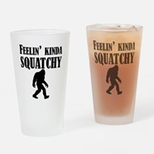 Feelin Kinda Squatchy Drinking Glass