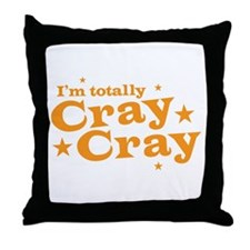 Im totally CRAY CRAY (CRAZY) Throw Pillow