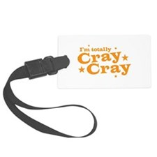 Im totally CRAY CRAY (CRAZY) Luggage Tag