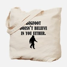 Bigfoot Doesnt Believe In You Either Tote Bag