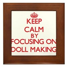 Keep calm by focusing on on Doll Making Framed Til