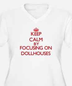 Keep calm by focusing on on Dollhouses Plus Size T