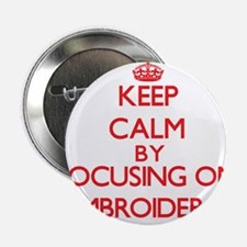 """Keep calm by focusing on on Embroidery 2.25"""" Butto"""