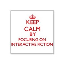 Keep calm by focusing on on Interactive Fiction St