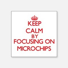 Keep calm by focusing on on Microchips Sticker