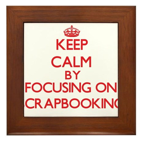 Keep calm by focusing on on Scrapbooking Framed Ti