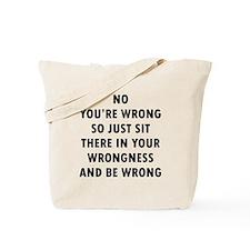 No You're Wrong Tote Bag