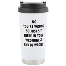 No You're Wrong Travel Mug