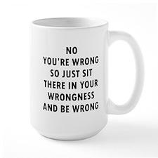 No You're Wrong Mug