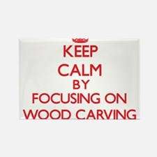 Keep calm by focusing on on Wood Carving Magnets