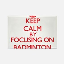 Keep calm by focusing on on Badminton Magnets
