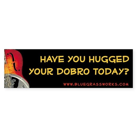 """Have You Hugged Your Dobro Today"" Bumper Sticker"