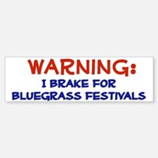 """I Brake for Bluegrass Festivals"" Bumper Bumper Bumper Sticker"