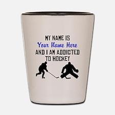 Addicted To Hockey (Custom) Shot Glass