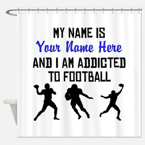 Addicted To Football (Custom) Shower Curtain