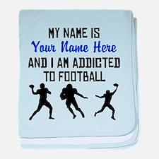 Addicted To Football (Custom) baby blanket