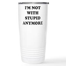 Im not with stupid anymore Travel Mug