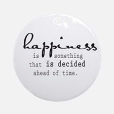 Happiness is something that is decided ahead of ti